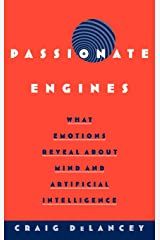 Passionate Engines: What Emotions Reveal about the Mind and Artificial Intelligence Hardcover