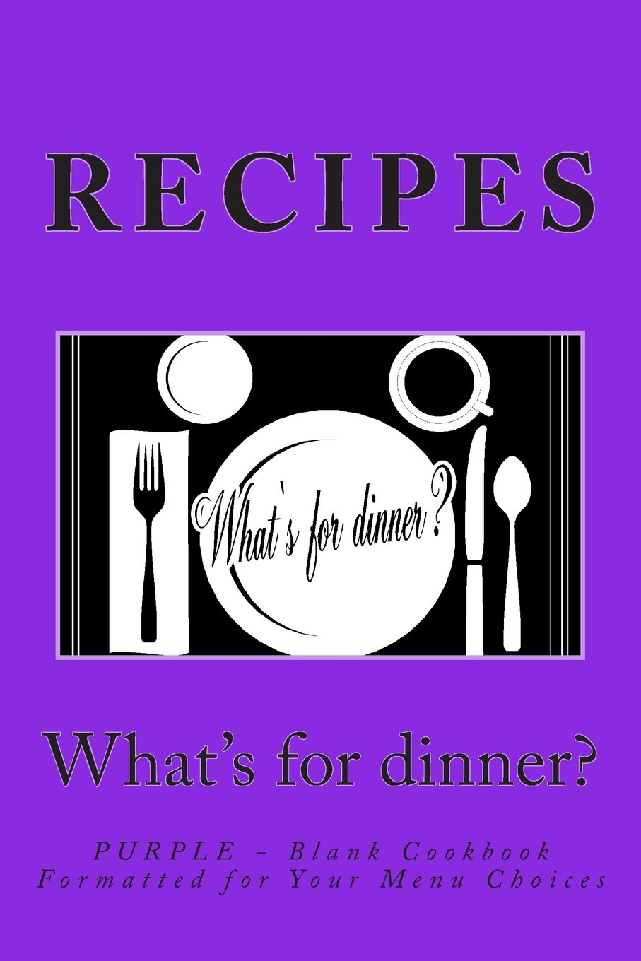 Read Online RECIPES - What's for dinner?: PURPLE - Blank Cookbook Formatted for Your Menu Choices (Blank Books by Cover Creations) pdf epub