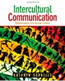 Intercultural Communication: Globalization and Social Justice 1st edition by Sorrells, Kathryn S. (2012) Paperback