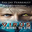Virus: 72 Hours to Live Audiobook by Ray Jay Perreault Narrated by Zachary Johnson