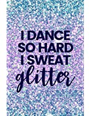 I Dance So Hard I Sweat Glitter: Lined Journal Notebook for Tap Dancing, Jazz, Dance Competitions, Ballroom Dancer