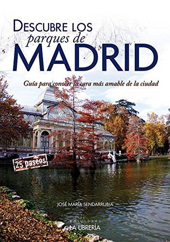Descubre los parques de Madrid.Guía para conocer la cara más amable de la ciudad por Sendarrubia López, José María