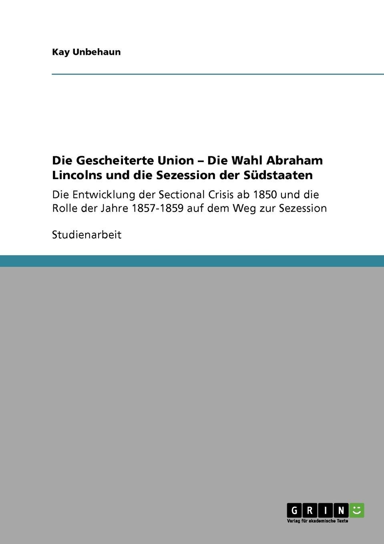 Die Gescheiterte Union - Die Wahl Abraham Lincolns und die Sezession der Südstaaten (German Edition) ebook