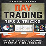 Day Trading: Tips & Tricks for Maximum Profit and Reduced Risk | Matthew Maybury