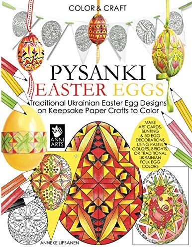 (Color and Craft Pysanki Easter Eggs: Traditional Ukrainian Easter Egg Designs on Keepsake Paper Crafts to Color)