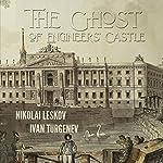 The Ghost of the Engineers' Castle | Nikolai Leskov,Ivan Turgenev