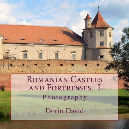 Romanian Castles and Fortresses. I: Photography (Volume 1)