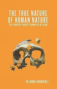 The True Nature Of Human Nature: The Symbiotic Parasite...