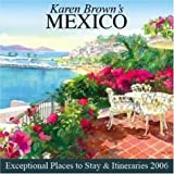 Karen Brown's Mexico: Exceptional Places to Stay & Itineraries 2006 (Karen Brown's Mexico: Exeptional Places to Stay & Itineraries)