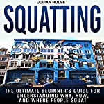 Squatting: The Ultimate Beginner's Guide for Understanding Why, How, and Where People Squat | Julian Hulse