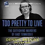 Too Pretty to Live: The Catfishing Murders of East Tennessee: Library Edition