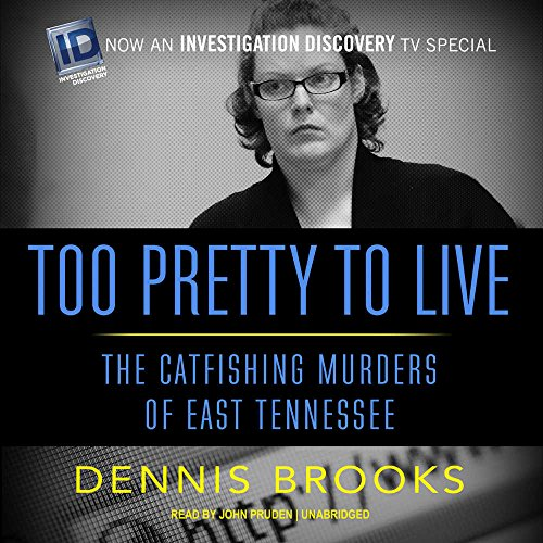 Too Pretty to Live: The Catfishing Murders of East Tennessee: Library Edition by Blackstone Pub