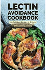 The Lectin Avoidance Cookbook: 150 Delicious Recipes to Reduce Inflammation, Lose Weight and Prevent Disease Paperback