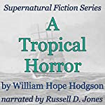 A Tropical Horror: Supernatural Fiction Series | William Hope Hodgson