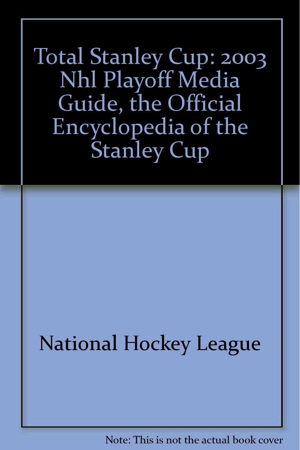 Total Stanley Cup: 2003 NHL Playoff Media Guide, the Official Encyclopdeia of the Stanley Cup ebook