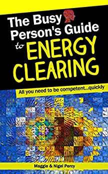 The Busy Person's Guide To Energy Clearing (Busy Person's Guides Book 1) by [Percy, Maggie, Percy, Nigel]