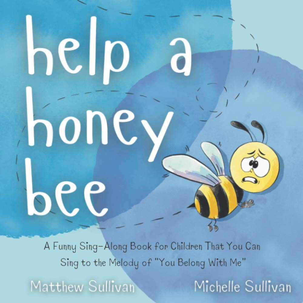 "Help a Honey Bee: A Funny Sing-Along Book for Children That You Can Sing to the Melody of ""You Belong With Me"" (Animal Sing-Along)"
