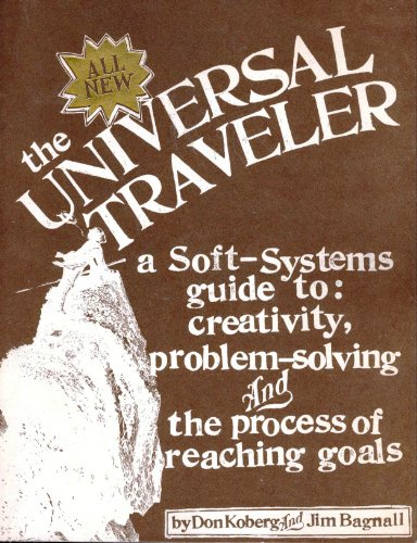 The Universal Traveler: A Soft-Systems Guide to: Creativity, Problem-Solving, and the Process of Reaching