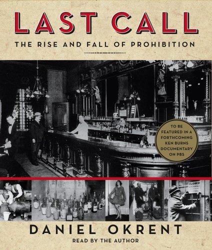 Last Call: The Rise and Fall of Prohibition Daniel Okrent