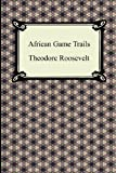 African Game Trails, Theodore Roosevelt, 1420946501