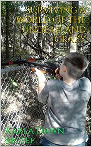 Free new ebook download Surviving A World Of The Undead And Crazy by Karla Dawn McFee PDF FB2 B00OX4X9KW