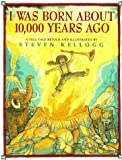 I Was Born about 10,000 Years Ago, Steven Kellogg, 0688134114