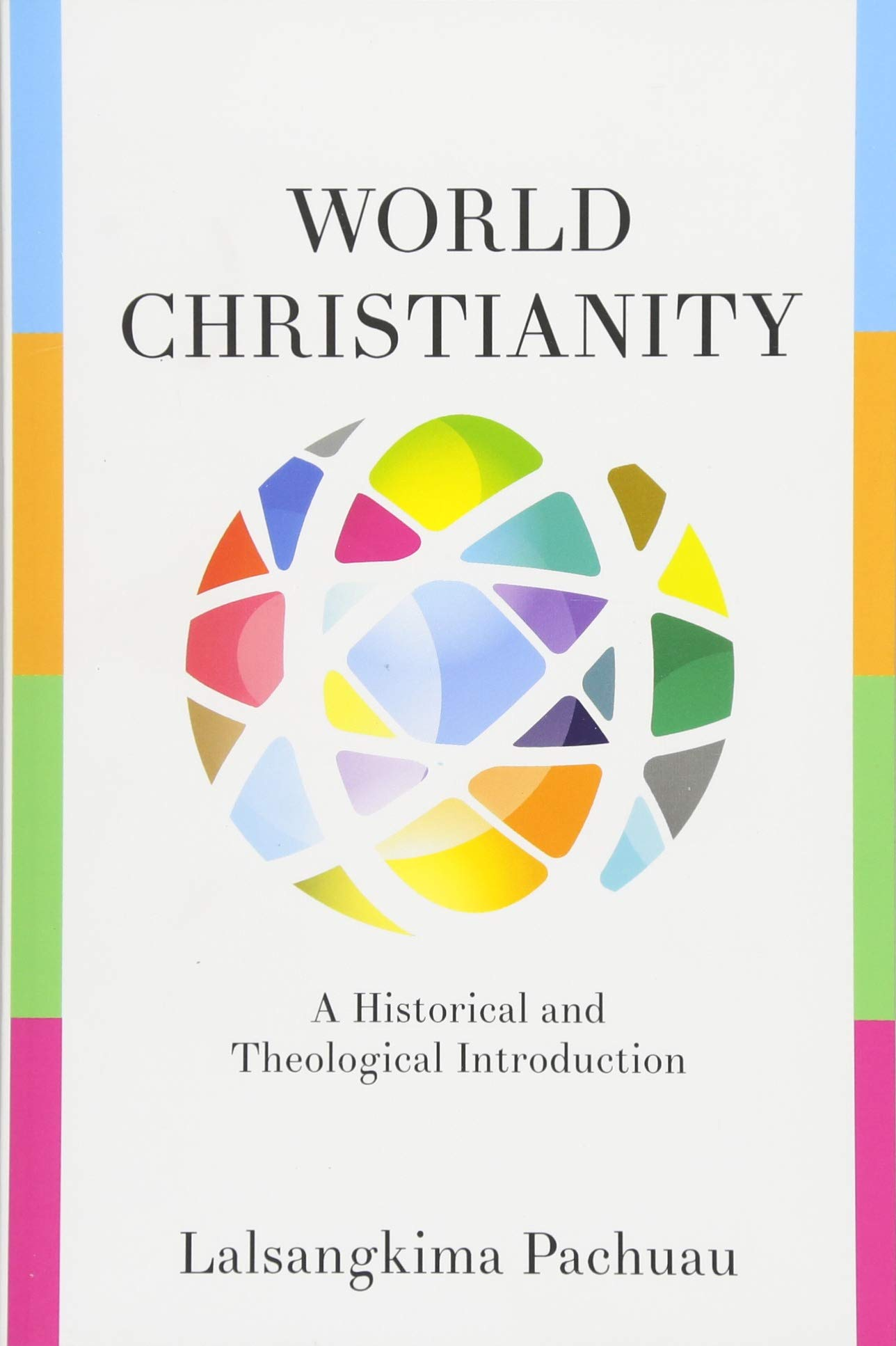 World Christianity: A Historical and Theological Introduction: Lalsangkima  Pachuau: 9781426753183: Amazon.com: Books