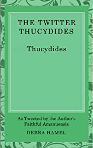 The Twitter Thucydides: An Abbreviated History of the Peloponnesian War for the Modern Age