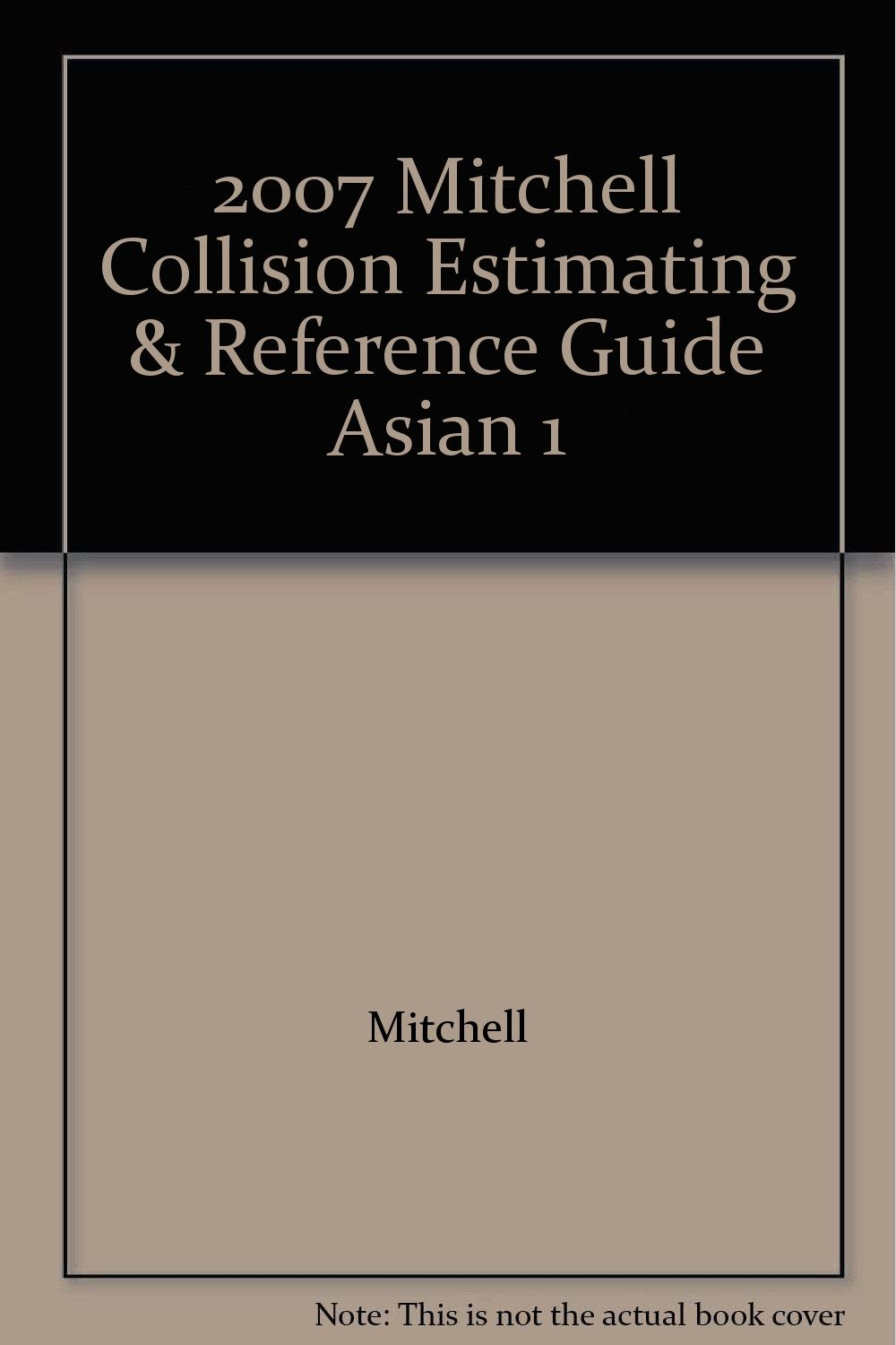 2007 Mitchell Collision Estimating & Reference Guide Asian 1: Mitchell:  9780847028504: Amazon.com: Books