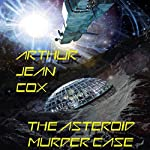 The Asteroid Murder Case: A Science Fiction Mystery | Arthur Jean Cox