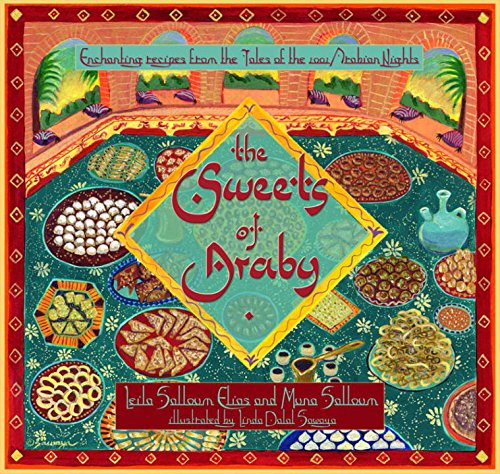 The Sweets of Araby: Enchanting Recipes from the Tales of the 1001 Arabian Nights by Leila Salloum Elias, Muna Salloum