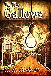 To The Gallows (The Legend of Cole Winters Book 1)