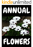ANNUAL FLOWERS: Annual flowes ( folower types ) ( flower pictures ) ( flower descriptions ) All about annual flowers ) (English Edition)