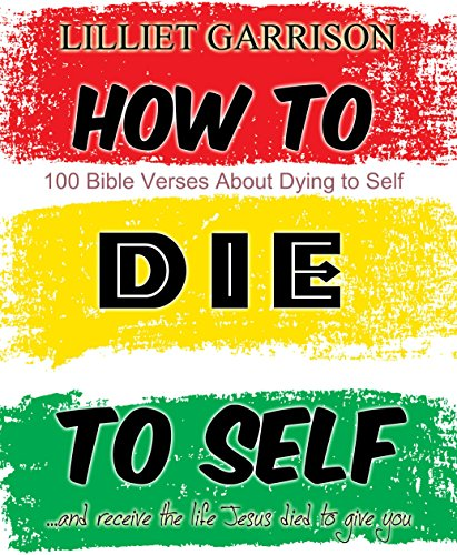 How to Die to Self: .and receive the life Jesus died to give you