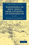 Wanderings in West Africa from Liverpool to Fernando Po: By a F.R.G.S. (Cambridge Library Collection - African Studies)