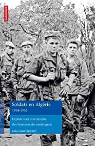 Soldats en Algérie 1954-1962 : Expériences contrastées des hommes du contingent par Jean-Charles Jauffret