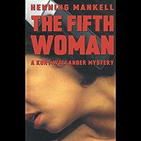 The Fifth Woman (Kurt Wallander Mystery Book 6) (English Edition)