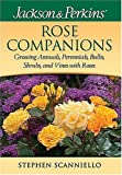 Amazon / Cool Springs Press: Jackson Perkins Rose Companions Growing Annuals, Perennials, Bulbs, Shrubs and Vines with Roses Jackson Perkins (Stephen Scanniello)