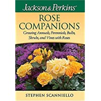 Jackson & Perkins Rose Companions: Growing Annuals, Perennials, Bulbs, Shrubs and Vines with Roses (Jackson & Perkin's Gardening Guides)
