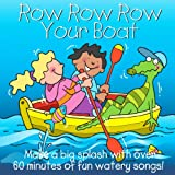 Row Row Row Your Boat (Make a Big Splash With Over 60 Minutes of Fun Watery Songs)