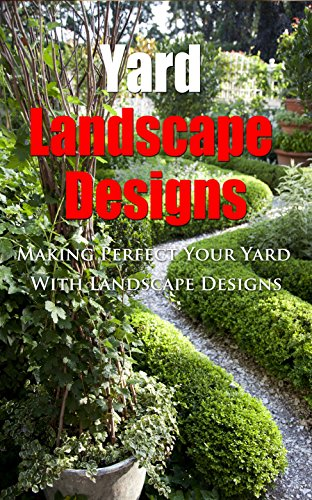Yard Landscape Designs: Making Perfect Your Yard With Landscape Designs