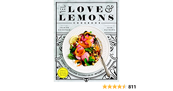 The Love and Lemons Cookbook: An Apple-to-Zucchini Celebration of Impromptu Cooking