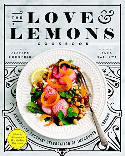 Wine Recipe Lemon - The Love and Lemons Cookbook: An Apple-to-Zucchini Celebration of Impromptu Cooking