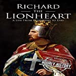 Richard the Lionheart: A Life from Beginning to End: Royalty Biography, Book 8 | Hourly History