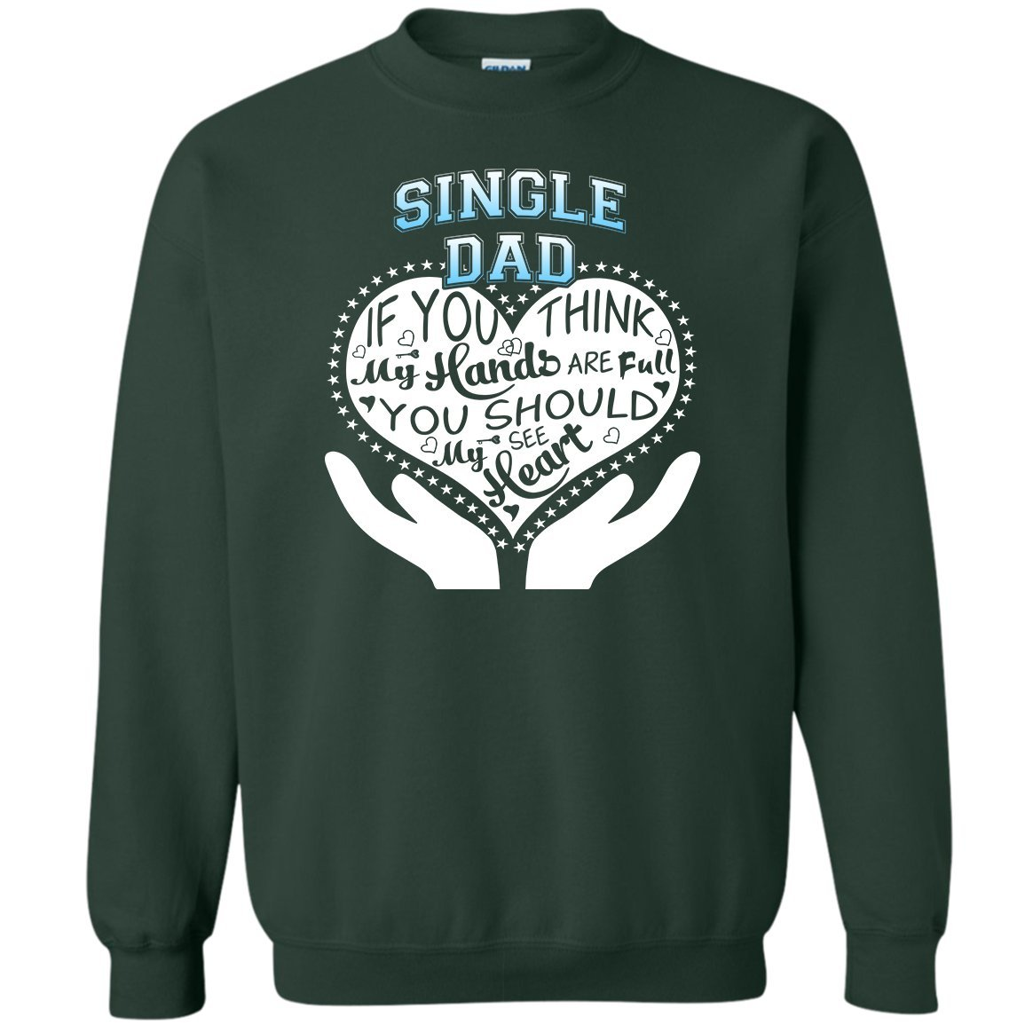 0296a49c Single Dad Shirt, Fathers Day Gift, Full Heart Full Hands Sweatshirt |  Amazon.com