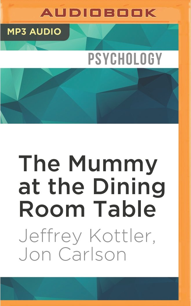 Download The Mummy at the Dining Room Table: Eminent Therapists Reveal Their Most Unusual Cases and What They Teach Us About Human Behavior PDF