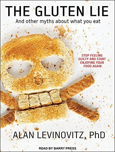 The Gluten Lie: And Other Myths About What You Eat by Levinovitz PhD, Alan (May 19, 2015) Audio CD