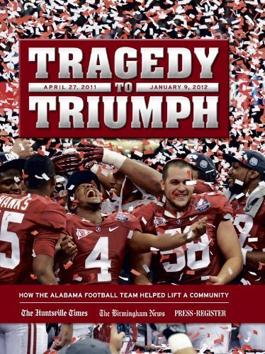 Tragedy To Triumph - Alabama 2011 National Champions by Birmingham News - Huntsville Times - Mobile Press Register - Shopping Alabama Huntsville