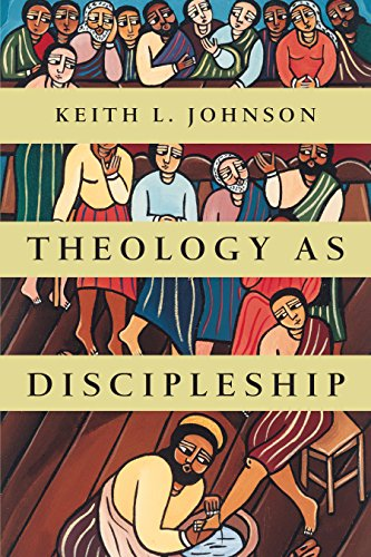 Theology as Discipleship by [Johnson, Keith L.]