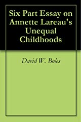 Six Part Essay on Annette Lareau's Unequal Childhoods Kindle Edition
